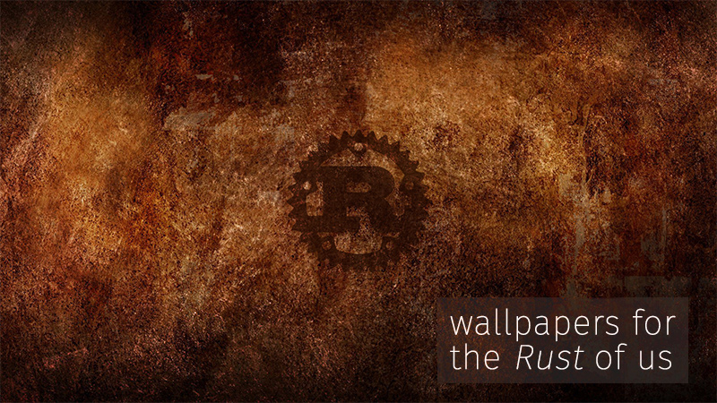 Wallpapers for the Rust of us